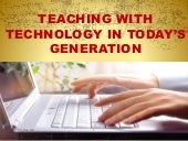 Teaching with technology in today's generation