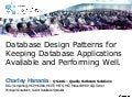 Tech days 2011 - database design patterns for keeping your database applications available and performing well - charley hanania