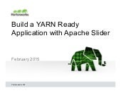 Hortonworks Technical Workshop -  build a yarn ready application with apache slider feb. 26 - 2015.pptx