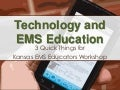 Technology and EMS Education: 3 Quick Things for Kansas EMS Educators Workshop