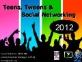 Teens, tweens & social networking 2012
