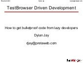 TestBrowser Driven Development: How to get bulletproof code from lazy developers