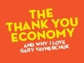 The Thank You Economy + Why I Love Gary Vaynerchuk