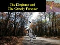 The Elephant And The Greedy Forester