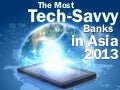 The Most Tech Savvy Banks in Asia 2013