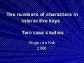 The numbers of characters in interactive keys - Two Case Studies
