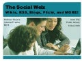 The Social Web: Wikis, RSS, Blogs, Flickr, and MORE!