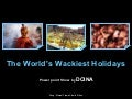 The  World S  Wackiest  Holidays