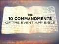 The 10 Commandments of The Event App Bible