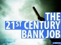 The 21st Century Bank Job