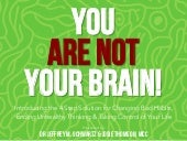 You Are Not Your Brain! Presented b...
