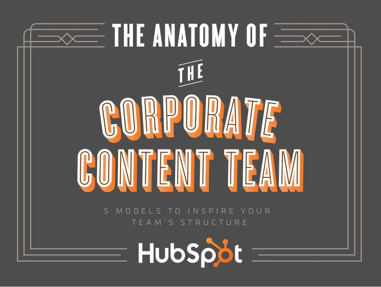 The Anatomy of the Corporate Content Team: 5 Models to Inspire Your Team's Structure