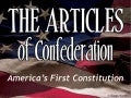 The Articles of Confederation:  America's First Constitution