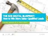 The B2B Digital Blueprint: How to Win More Sales-Qualified Leads