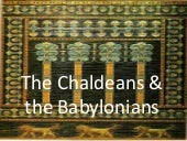 The Chaldeans & The Babylonians