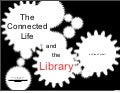 The connected life and the library