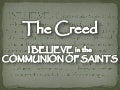 The Creed - I Believe In The Communion Of Saints