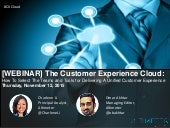 [WEBINAR SLIDES] The Customer Experience Cloud: How To Choose The Tools and Teams for Delivering A Unified Customer Experience