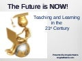 The Future Is Now -- 21st Century Teaching And Learning