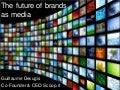 The future of brands as media
