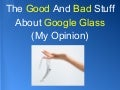 The Good And Bad Stuff About Google Glass (My Opinion)