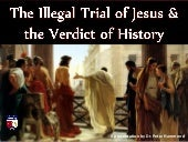 The Illegal Trial of Jesus and The Verdict of History