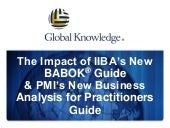 The Impact of IIBA's New BABOK® Guide and PMI's New Business Analysis for Practitioners Guide
