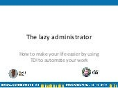 The lazy administrator, how to make your life easier by using tdi to automate your work