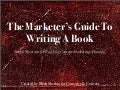 The Marketer's Guide to Writing A Book