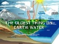 The Oldest Thing On Earth