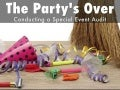 The Party's Over: Conducting a Special Event Audit