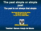 The past simple or simple past