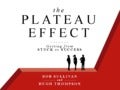 The Plateau Effect: Why People Get Stuck...and How to Break Through