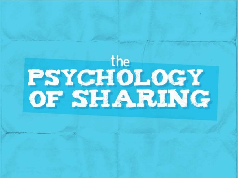The Psychology of Sharing Online