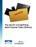 The Secret to Simplifying Multi-Channel Video Delivery