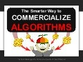 The Smarter Way to Commercialize Algorithms