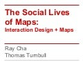 The Social Lives Of Maps: Interaction Design and Maps