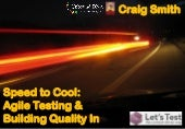The Speed to Cool: Agile Testing & Building Quality In