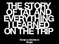 The story of tat and everything i learned in the trip