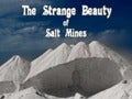 The strange beauty of salt mines (v.m.)