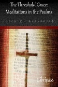 The Threshold Grace: Meditations in the Psalms BY Percy C. Ainsworth