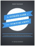 The Ultimate Guide To Hiring A Marketing Agency