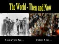The World - Then and Now