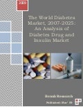 The world diabetes market, 2007 2025 an analysis of diabetes drug and insulin market