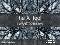 The X Tool I Want to Believe