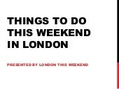 Things To Do This Weekend in London