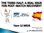 The Third Half: a Real Issue for Post-Match Recovery? [Le Meur ICTS 2014]