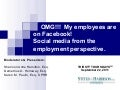 OMG! My Employees Are On Facebook!  Social Media From The Employment Perspective