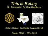 This is Rotary - Southside Corpus Christi Orientation  2014 2015