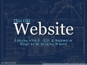 This Old Website: : Applying HTML5, CSS3, and Responsive Design to An Existing Project